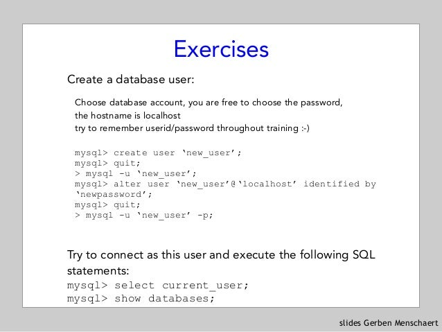 slides Gerben Menschaert Exercises Create a database user: Choose database account, you are free to choose the password, t...