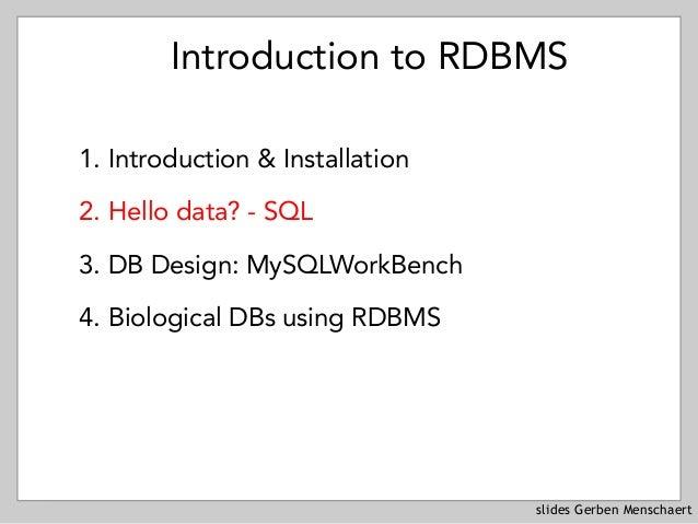 slides Gerben Menschaert Introduction to RDBMS 1. Introduction & Installation 2. Hello data? - SQL 3. DB Design: MySQLWork...
