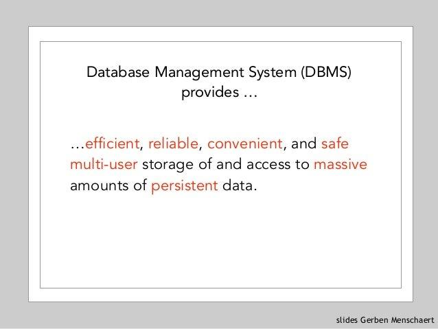 slides Gerben Menschaert Database Management System (DBMS) provides … …efficient, reliable, convenient, and safe multi-use...