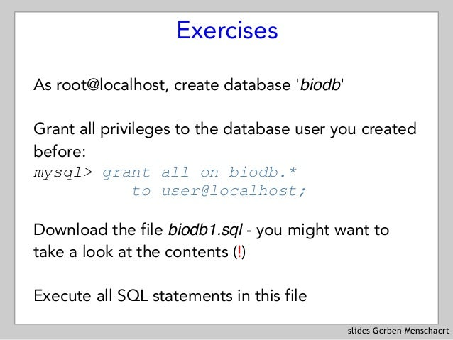 slides Gerben Menschaert Exercises As root@localhost, create database 'biodb' Grant all privileges to the database user yo...