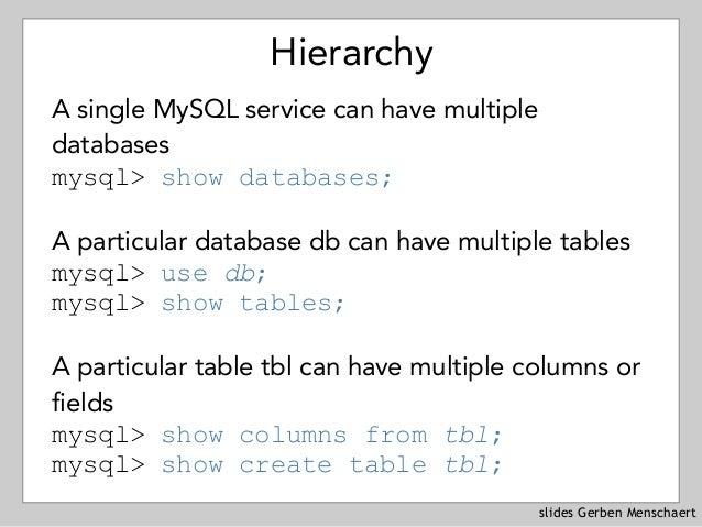 slides Gerben Menschaert Hierarchy A single MySQL service can have multiple databases mysql> show databases; A particular...