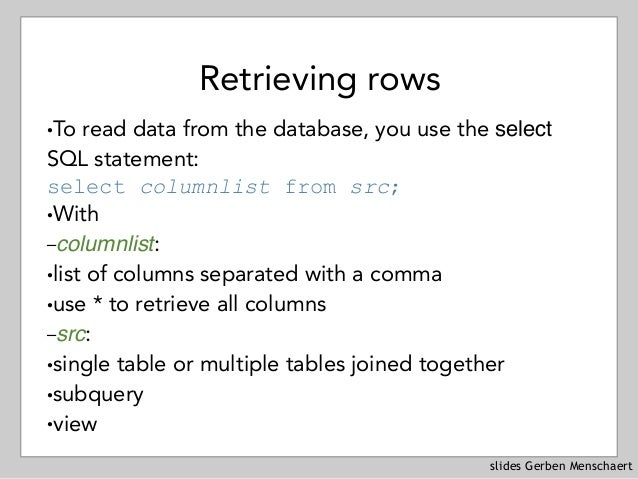 slides Gerben Menschaert Retrieving rows !To read data from the database, you use the select SQL statement: select column...
