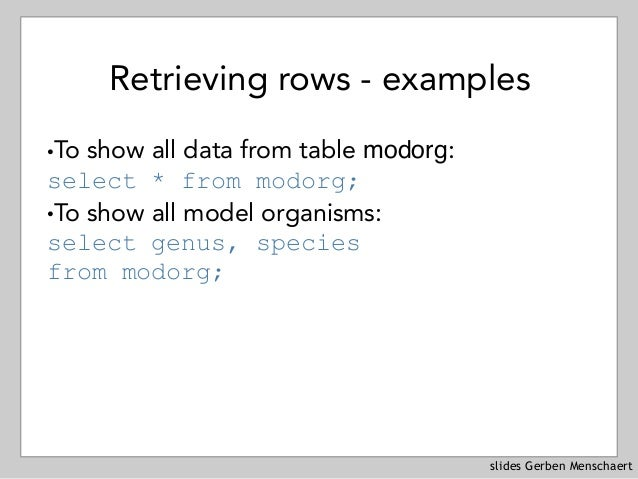 slides Gerben Menschaert Retrieving rows - examples !To show all data from table modorg: select * from modorg; !To show a...