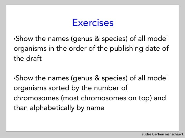 slides Gerben Menschaert Exercises !Show the names (genus & species) of all model organisms in the order of the publishing...