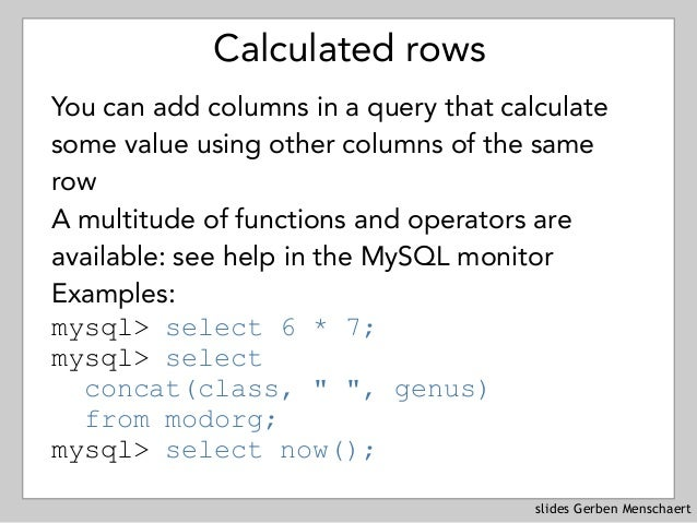 slides Gerben Menschaert Calculated rows You can add columns in a query that calculate some value using other columns of t...