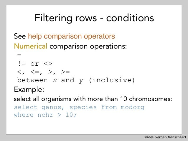 slides Gerben Menschaert Filtering rows - conditions See help comparison operators Numerical comparison operations: = != o...