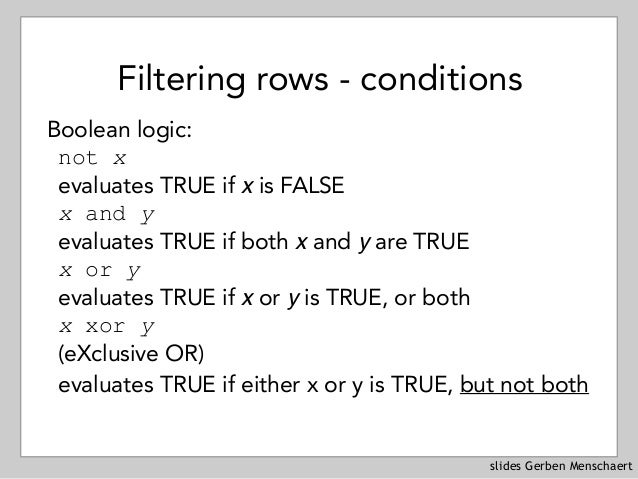 slides Gerben Menschaert Filtering rows - conditions Boolean logic: not x evaluates TRUE if x is FALSE x and y evaluates...