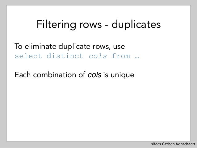 slides Gerben Menschaert Filtering rows - duplicates To eliminate duplicate rows, use select distinct cols from … Each co...