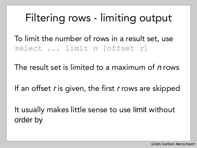 slides Gerben Menschaert Filtering rows - limiting output To limit the number of rows in a result set, use select ... lim...