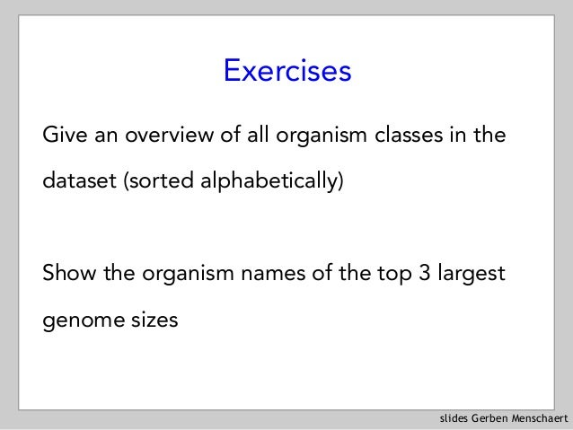 slides Gerben Menschaert Exercises Give an overview of all organism classes in the dataset (sorted alphabetically) Show th...