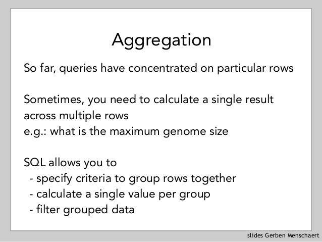 slides Gerben Menschaert Aggregation So far, queries have concentrated on particular rows Sometimes, you need to calculate...