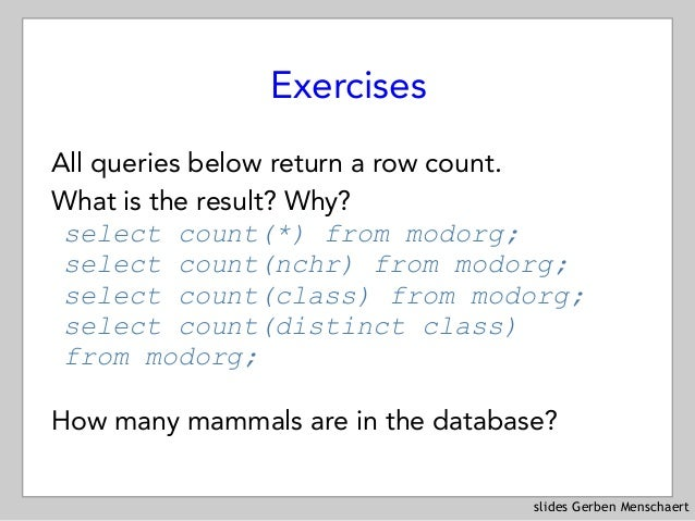 slides Gerben Menschaert Exercises All queries below return a row count. What is the result? Why? select count(*) from mo...