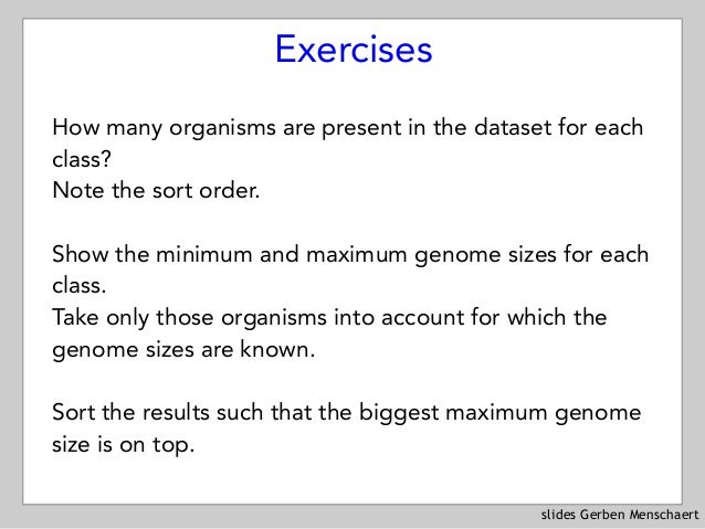 slides Gerben Menschaert Exercises How many organisms are present in the dataset for each class? Note the sort order. Show...