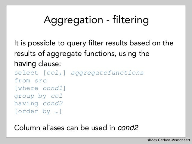 slides Gerben Menschaert Aggregation - filtering It is possible to query filter results based on the results of aggregate ...