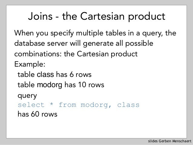 slides Gerben Menschaert Joins - the Cartesian product When you specify multiple tables in a query, the database server wi...