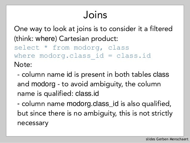 slides Gerben Menschaert Joins One way to look at joins is to consider it a filtered (think: where) Cartesian product: sel...