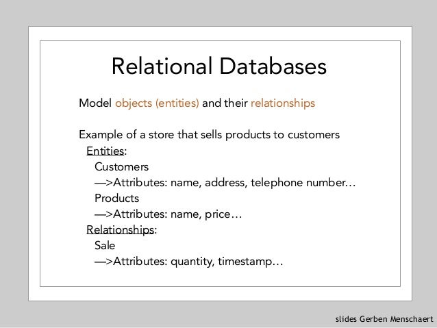 slides Gerben Menschaert Relational Databases Model objects (entities) and their relationships Example of a store that sel...