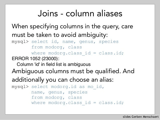 slides Gerben Menschaert Joins - column aliases When specifying columns in the query, care must be taken to avoid ambiguit...