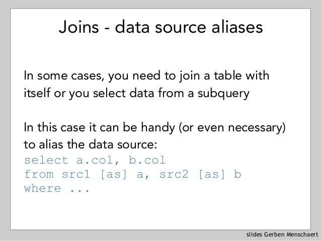 slides Gerben Menschaert Joins - data source aliases In some cases, you need to join a table with itself or you select dat...