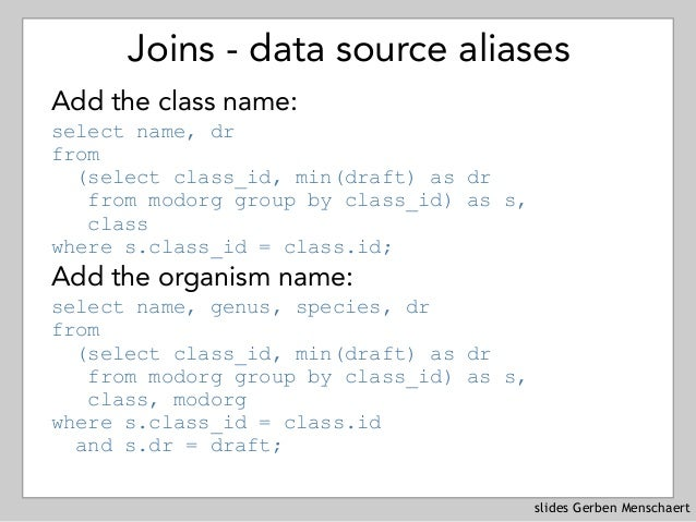 slides Gerben Menschaert Joins - data source aliases Add the class name: select name, dr  from  (select class_id, min(d...