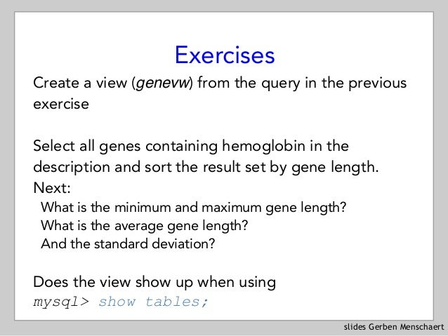 slides Gerben Menschaert Exercises Create a view (genevw) from the query in the previous exercise Select all genes contain...