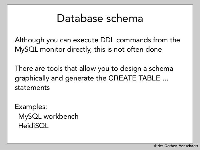 slides Gerben Menschaert Database schema Although you can execute DDL commands from the MySQL monitor directly, this is no...