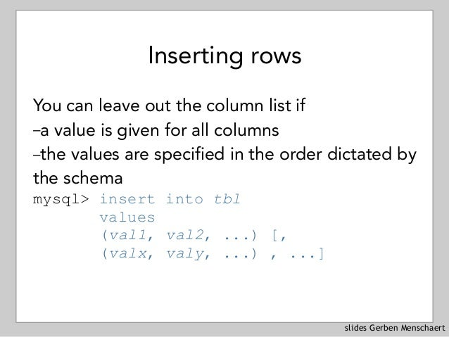 slides Gerben Menschaert Inserting rows You can leave out the column list if –a value is given for all columns –the values...