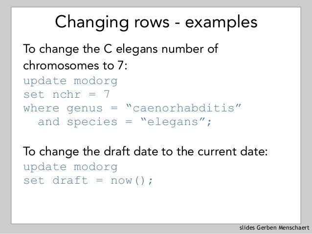 slides Gerben Menschaert Changing rows - examples To change the C elegans number of chromosomes to 7: update modorg set ...