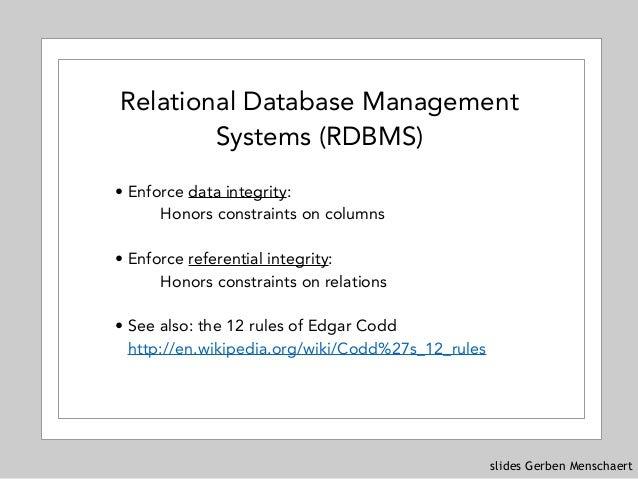 slides Gerben Menschaert Relational Database Management Systems (RDBMS) • Enforce data integrity: Honors constraints on co...