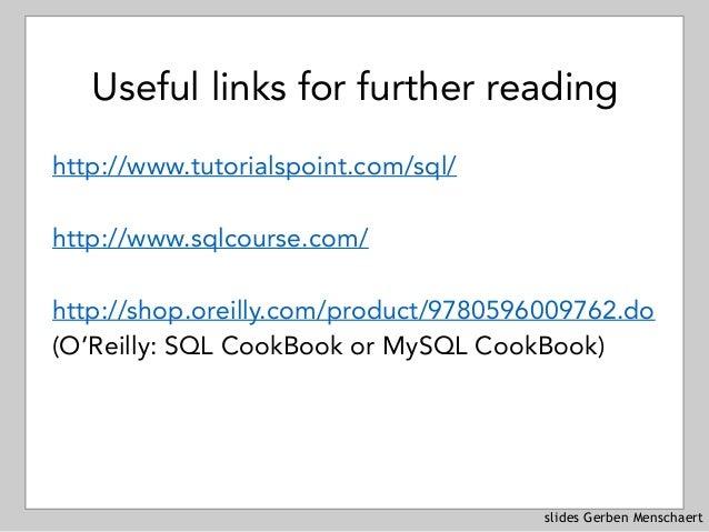 slides Gerben Menschaert Useful links for further reading http://www.tutorialspoint.com/sql/ http://www.sqlcourse.com/ htt...