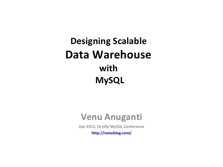 Designing Scalable  Data Warehouse  with  MySQL Venu Anuganti Apr 2011, Oreilly MySQL Conference http://venublog.com/