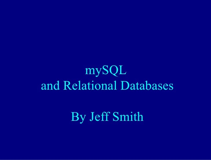 mySQL  and Relational Databases By Jeff Smith