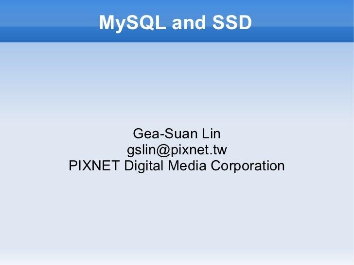 MySQL and SSD Gea-Suan Lin [email_address] PIXNET Digital Media Corporation
