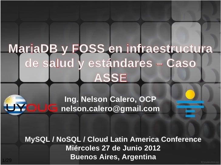 MariaDB y FOSS en infraestructura    de salud y estándares – Caso                ASSE                 Ing. Nelson Calero, ...