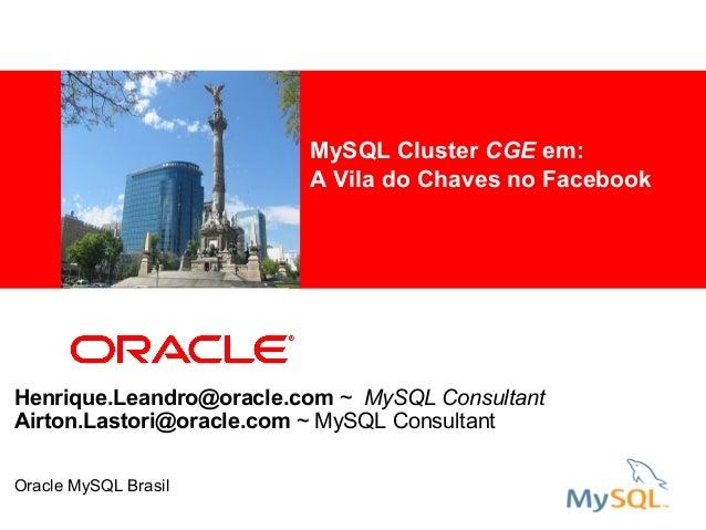 MySQL Cluster CGE em:           <Insert Picture Here>   A Vila do Chaves no FacebookHenrique.Leandro@oracle.com ~ MySQL Co...