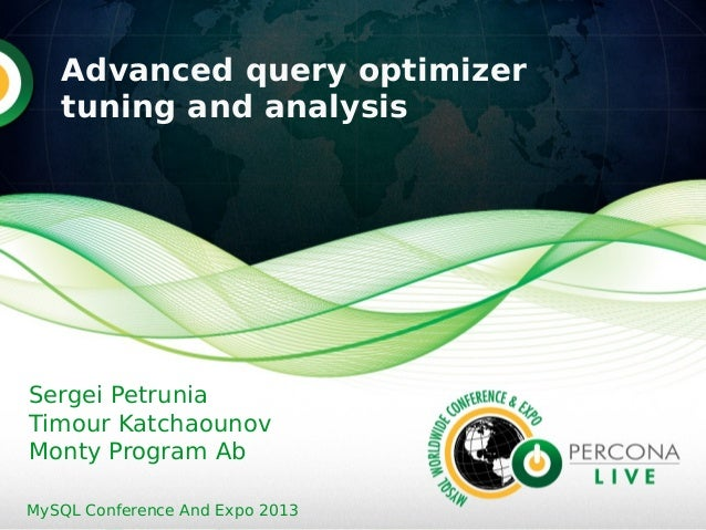 Advanced query optimizertuning and analysisSergei PetruniaTimour KatchaounovMonty Program AbMySQL Conference And Expo 2013