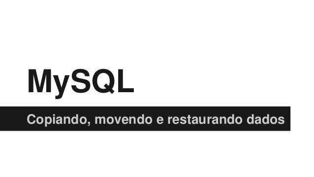 MySQL Copiando, movendo e restaurando dados