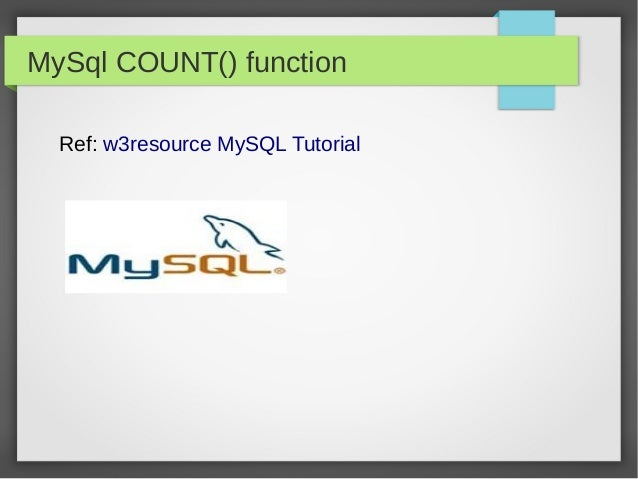 MySql COUNT() function  Ref: w3resource MySQL Tutorial