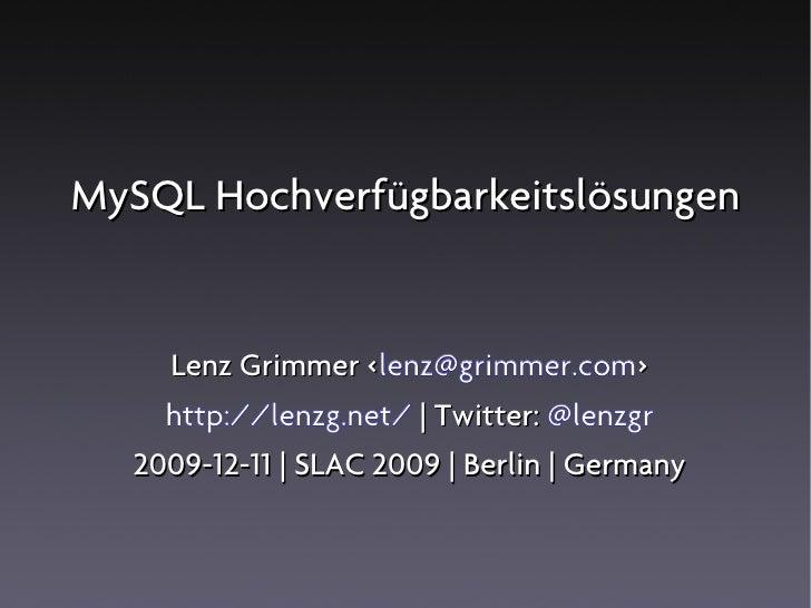 MySQL Hochverfügbarkeitslösungen       Lenz Grimmer <lenz@grimmer.com>                   <     http://lenzg.net/ | Twitter...