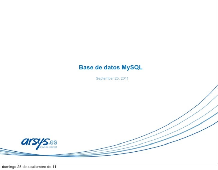 Base de datos MySQL                                      September 25, 2011domingo 25 de septiembre de 11