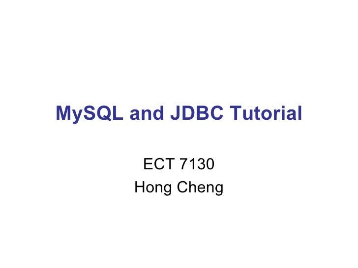 MySQL and JDBC Tutorial ECT 7130 Hong Cheng