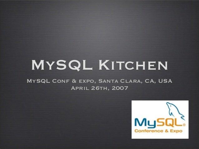 MySQL Kitchen MySQL Conf & expo, Santa Clara, CA, USA April 26th, 2007