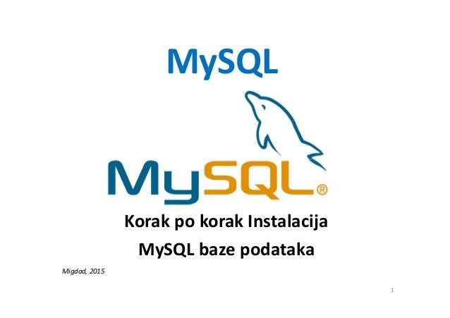 MySQL Korak po korak Instalacija MySQL baze podataka Migdad, 2015 1