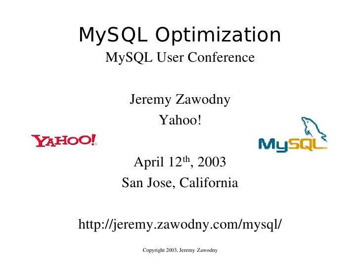 MySQL Optimization     MySQL User Conference          Jeremy Zawodny             Yahoo!          April 12th, 2003       Sa...