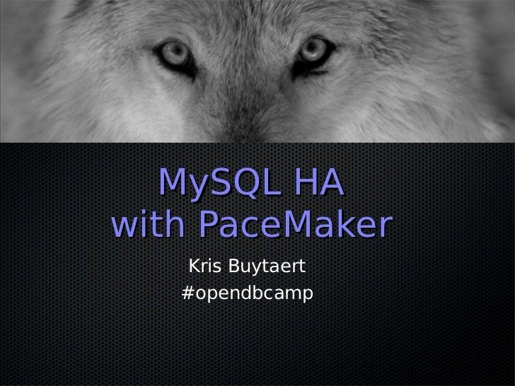 MySQL HAwith PaceMaker    Kris Buytaert   #opendbcamp