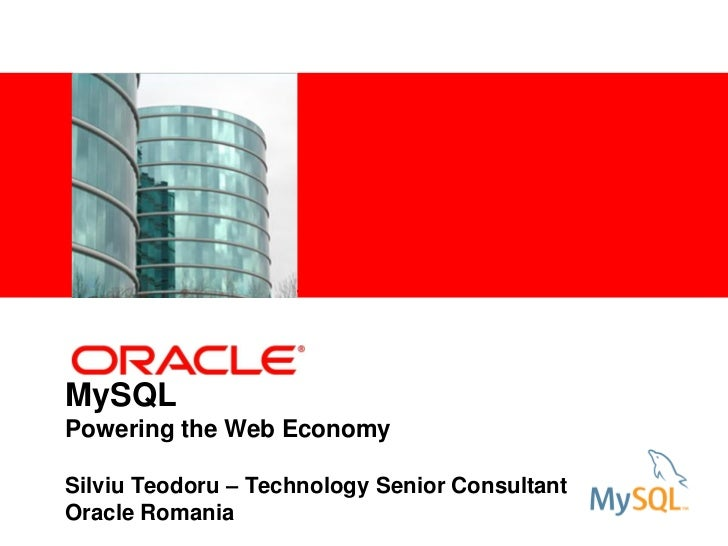 <Insert Picture Here>MySQLPowering the Web EconomySilviu Teodoru – Technology Senior ConsultantOracle Romania