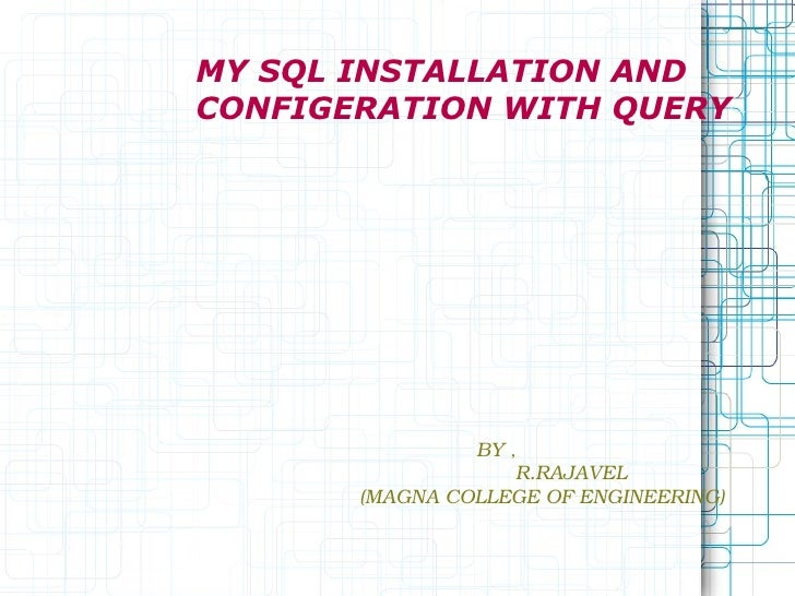 MY SQL INSTALLATION AND  CONFIGERATION WITH QUERY BY , R.RAJAVEL (MAGNA COLLEGE OF ENGINEERING)