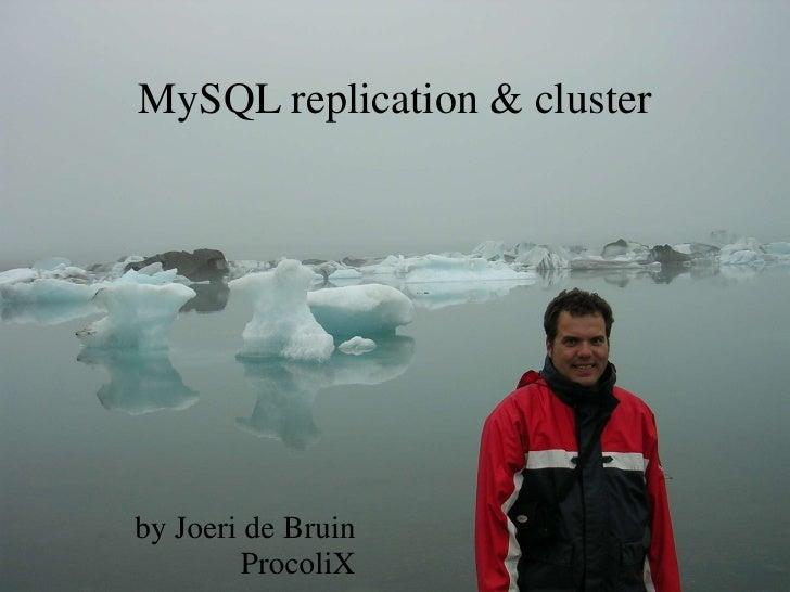 MySQL replication & cluster     by Joeri de Bruin         ProcoliX