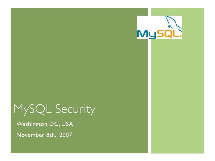 MySQL Security Washington DC, USA November 8th, 2007
