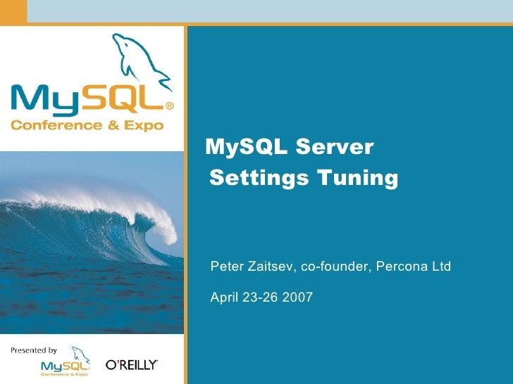 MySQL Server Settings Tuning   Peter Zaitsev, co-founder, Percona Ltd  April 23-26 2007